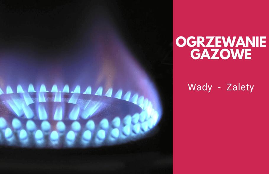 Ogrzewanie gazowe domu - wady, zalety, porównanie kotłów